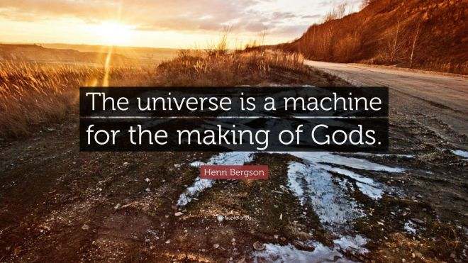 850344-Henri-Bergson-Quote-The-universe-is-a-machine-for-the-making-of.jpg
